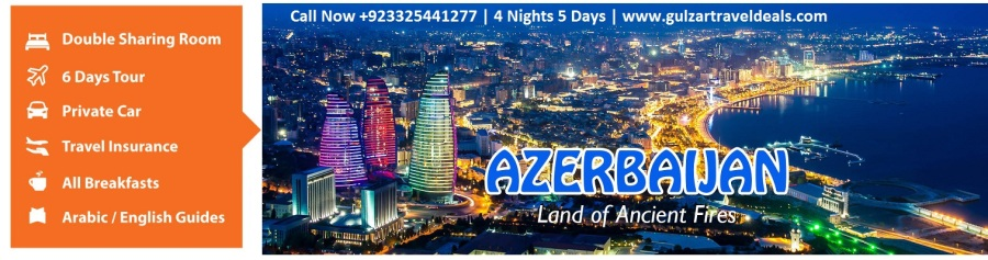Azerbaijan Tour Packages from Lahore Faisalabad Sialkot Karachi